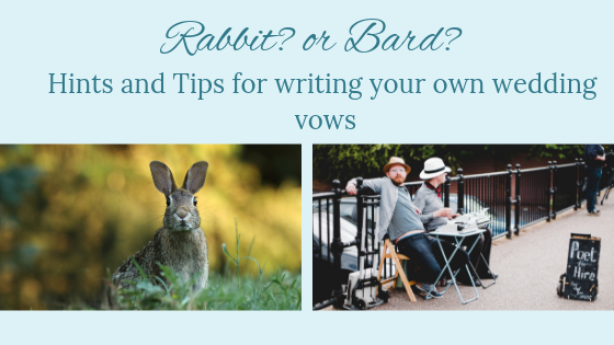 Wedding vows; Are you a rabbit in the headlights or will you channel your inner bard?